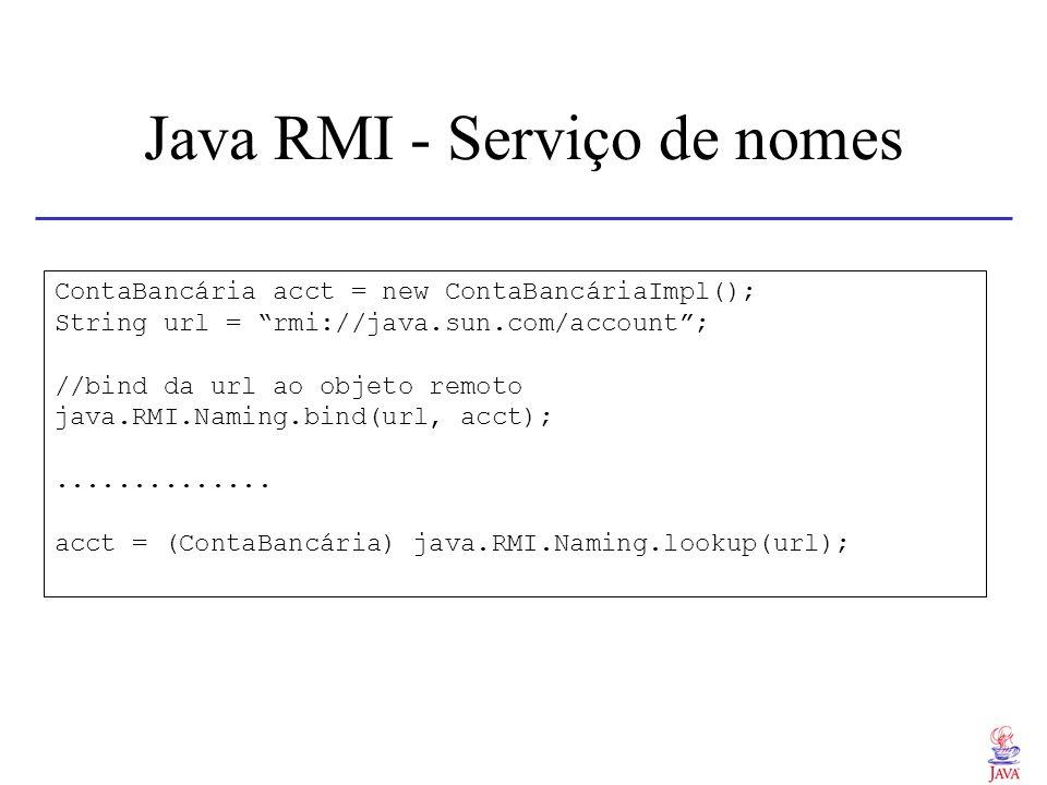 Java RMI - Serviço de nomes ContaBancária acct = new ContaBancáriaImpl(); String url = rmi://java.sun.com/account; //bind da url ao objeto remoto java