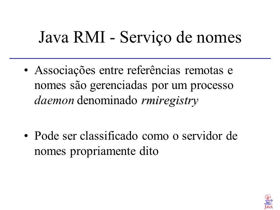 Java RMI - Serviço de nomes rmiregistryAssociações entre referências remotas e nomes são gerenciadas por um processo daemon denominado rmiregistry Pod