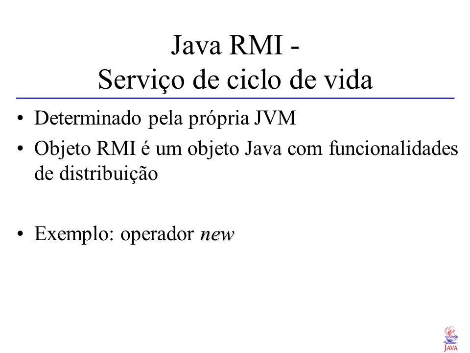 Java RMI - Serviço de ciclo de vida Determinado pela própria JVM Objeto RMI é um objeto Java com funcionalidades de distribuição newExemplo: operador