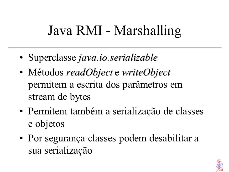 Java RMI - Marshalling java.io.serializableSuperclasse java.io.serializable readObjectwriteObjectMétodos readObject e writeObject permitem a escrita d