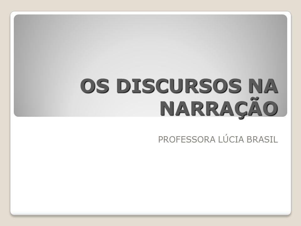 OS DISCURSOS NA NARRAÇÃO PROFESSORA LÚCIA BRASIL