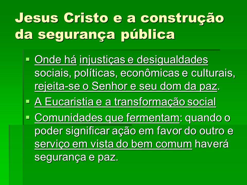 Jesus Cristo e a construção da segurança pública Onde há injustiças e desigualdades sociais, políticas, econômicas e culturais, rejeita-se o Senhor e