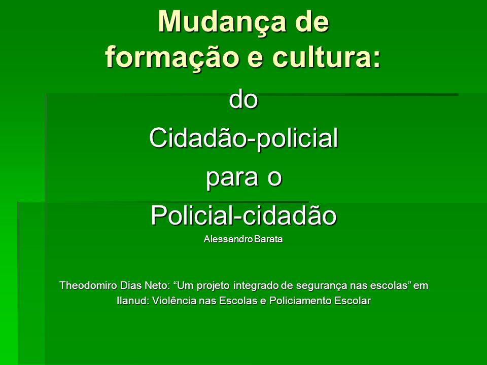 Mudança de formação e cultura: doCidadão-policial para o Policial-cidadão Alessandro Barata Theodomiro Dias Neto: Um projeto integrado de segurança na
