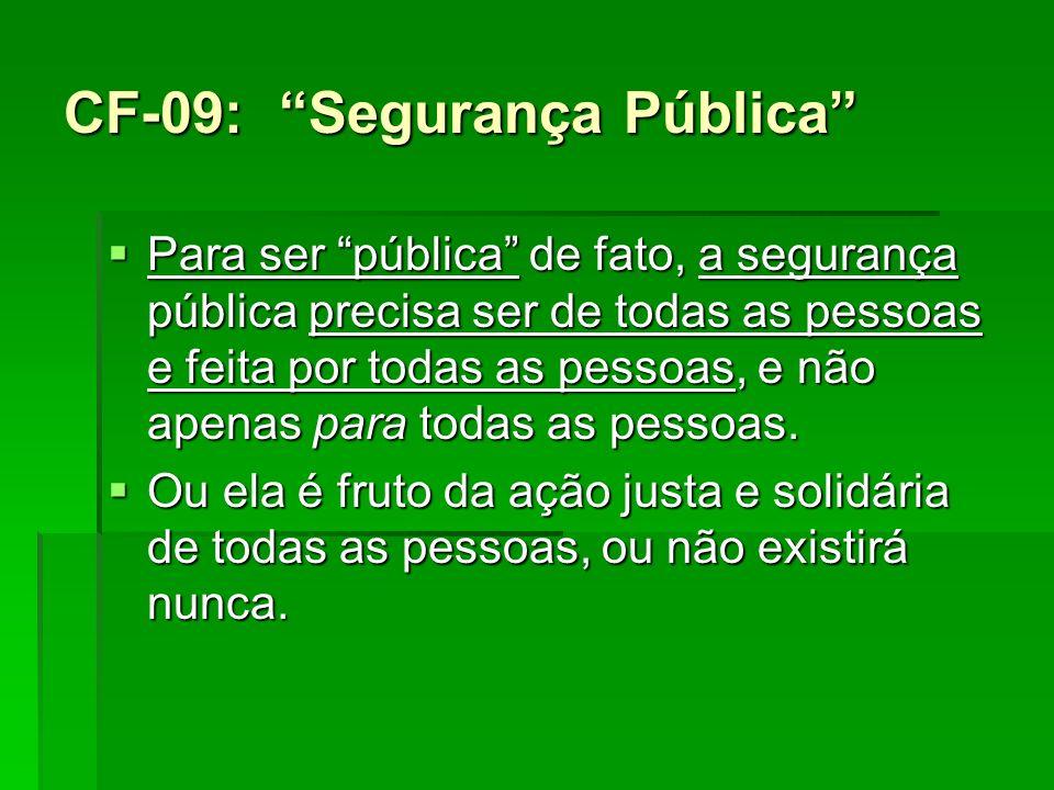CF-09: Segurança Pública Para ser pública de fato, a segurança pública precisa ser de todas as pessoas e feita por todas as pessoas, e não apenas para