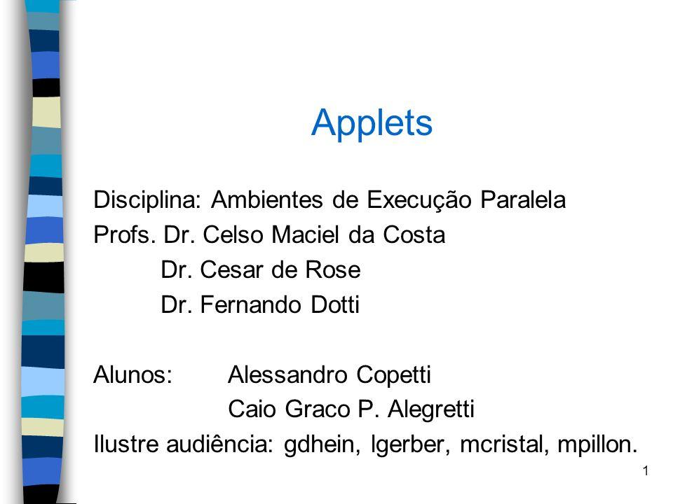 2 Sumário n Introdução n Applets x Aplicativos independentes n Ambientes de compilação e de execução n Segurança n Desempenho n Componentes para execução de applets n Classe e API Applet