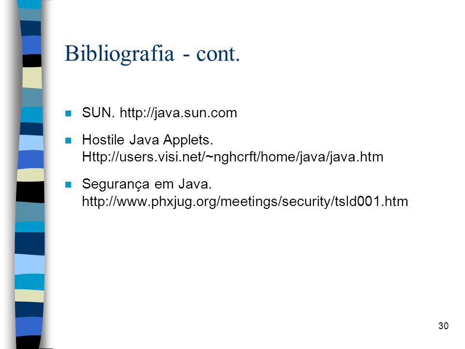 30 Bibliografia - cont. n SUN. http://java.sun.com n Hostile Java Applets. Http://users.visi.net/~nghcrft/home/java/java.htm n Segurança em Java. http