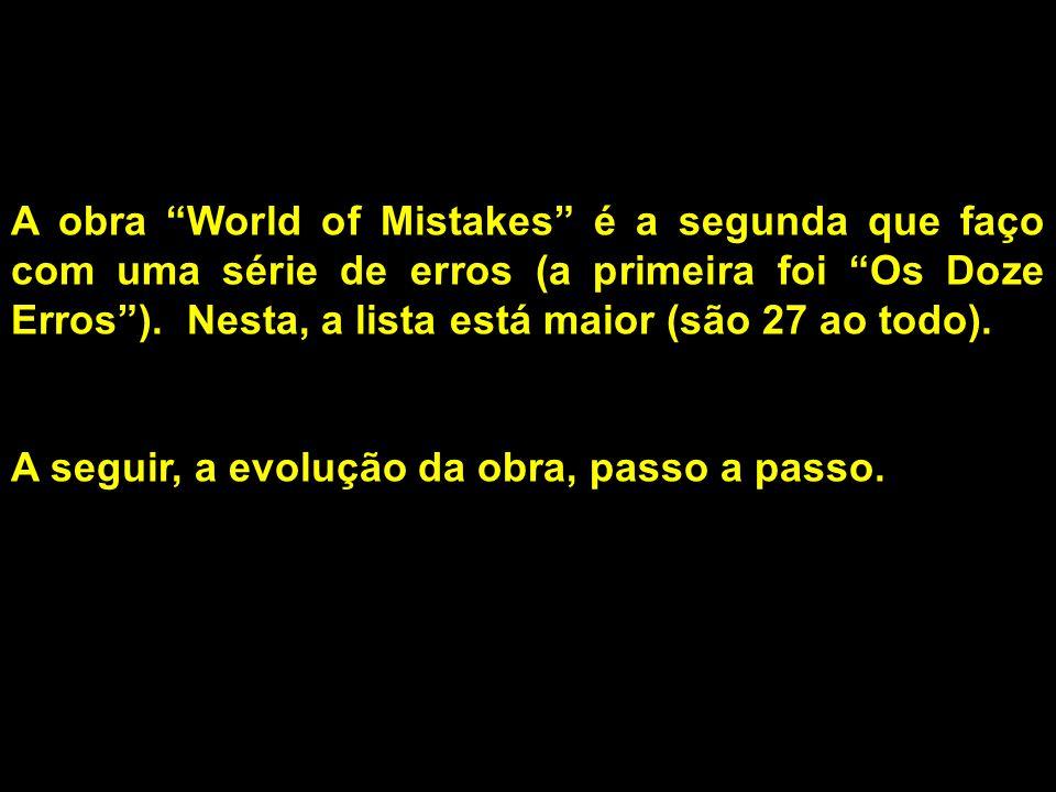 A obra World of Mistakes é a segunda que faço com uma série de erros (a primeira foi Os Doze Erros).