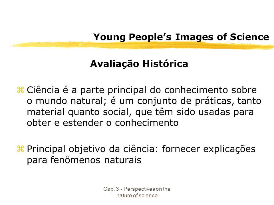 Cap. 3 - Perspectives on the nature of science Young Peoples Images of Science Avaliação Histórica zCiência é a parte principal do conhecimento sobre