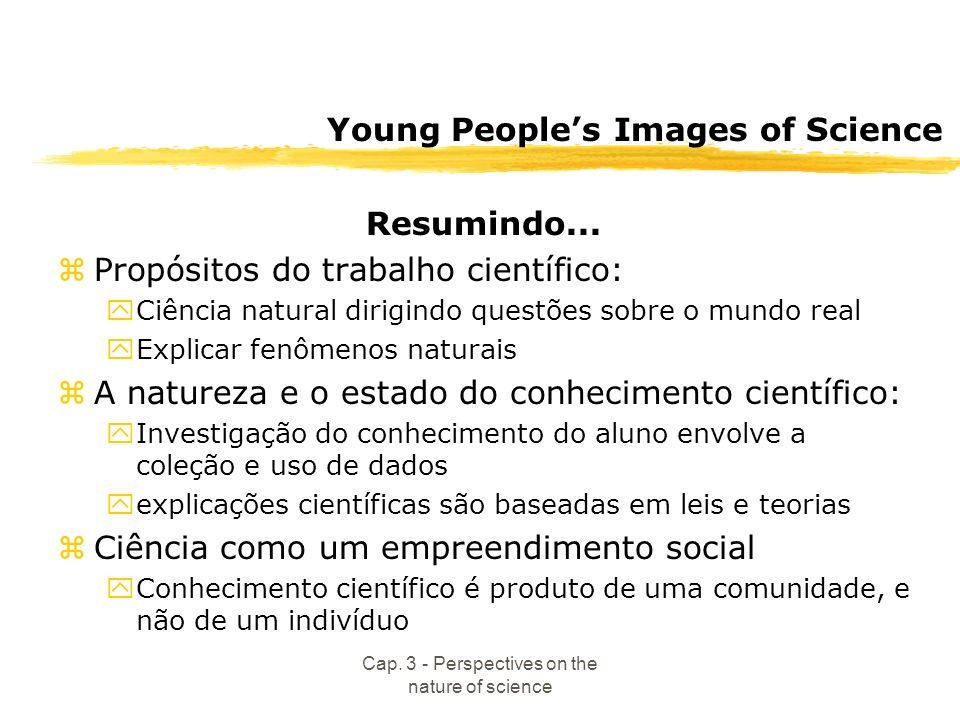 Cap. 3 - Perspectives on the nature of science Young Peoples Images of Science Resumindo...