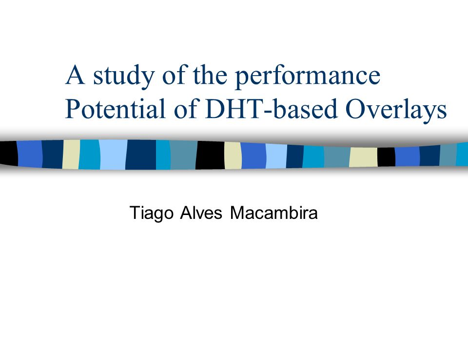 A study of the performance Potential of DHT-based Overlays Tiago Alves Macambira