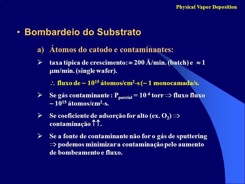 Bombardeio do SubstratoBombardeio do Substrato Physical Vapor Deposition a)Átomos do catodo e contaminantes: taxa típica de crescimento: 200 Å/min. (b