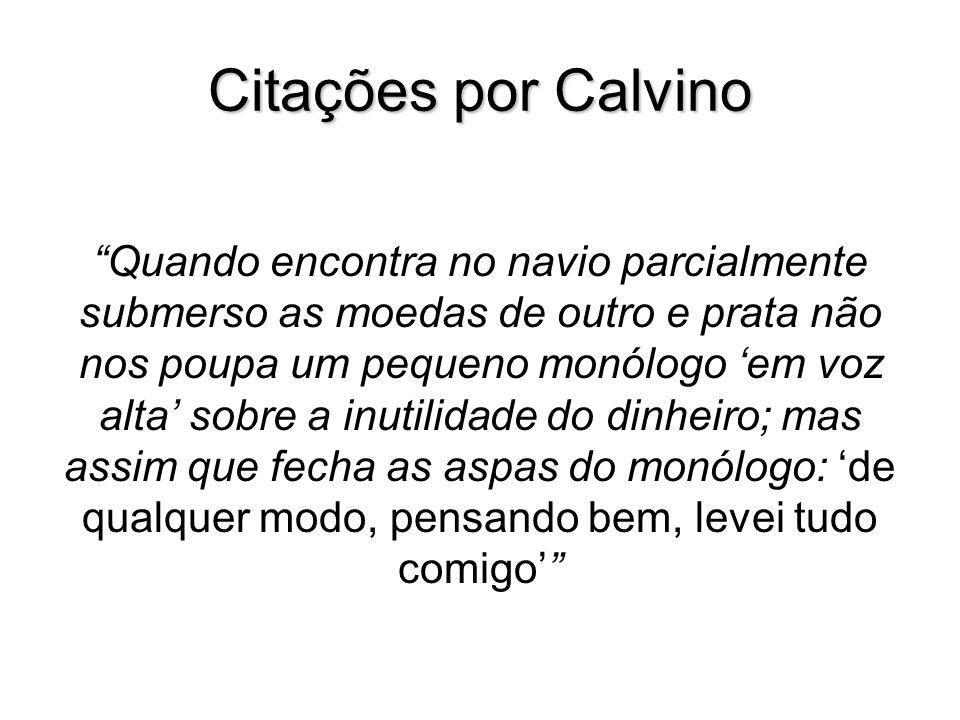 Citações por Calvino Quando encontra no navio parcialmente submerso as moedas de outro e prata não nos poupa um pequeno monólogo em voz alta sobre a i