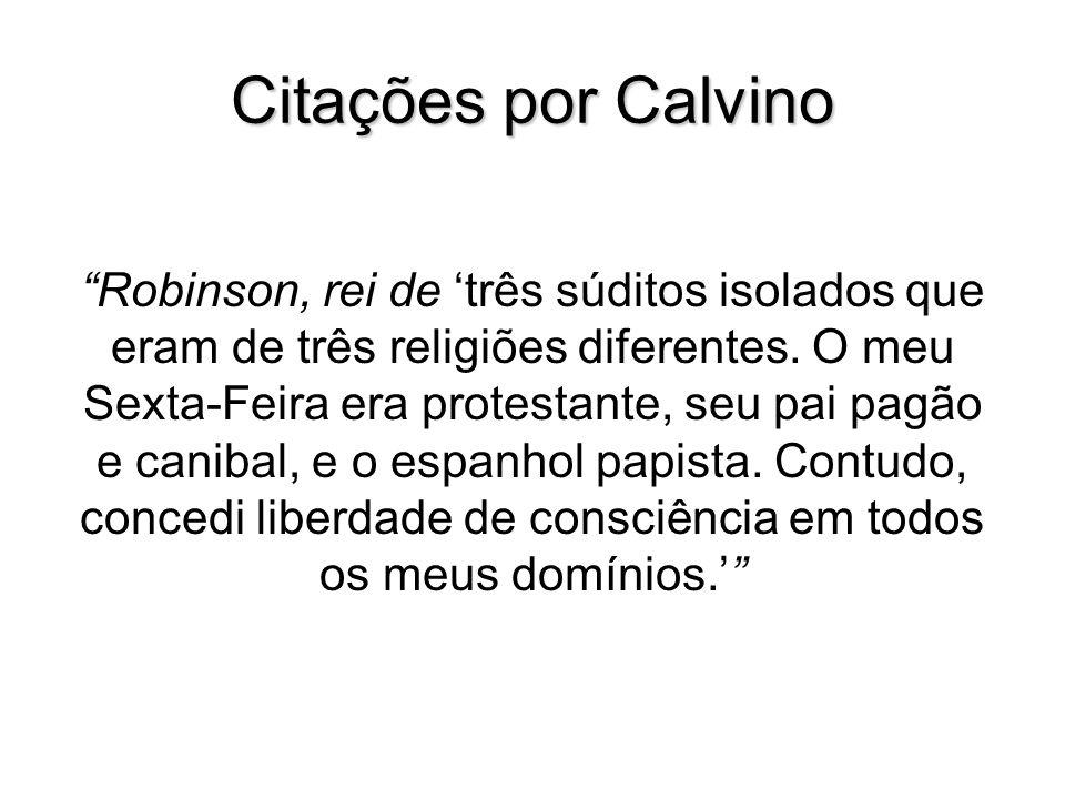 Citações por Calvino Robinson, rei de três súditos isolados que eram de três religiões diferentes. O meu Sexta-Feira era protestante, seu pai pagão e