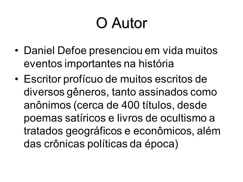O Autor Daniel Defoe presenciou em vida muitos eventos importantes na história Escritor profícuo de muitos escritos de diversos gêneros, tanto assinad