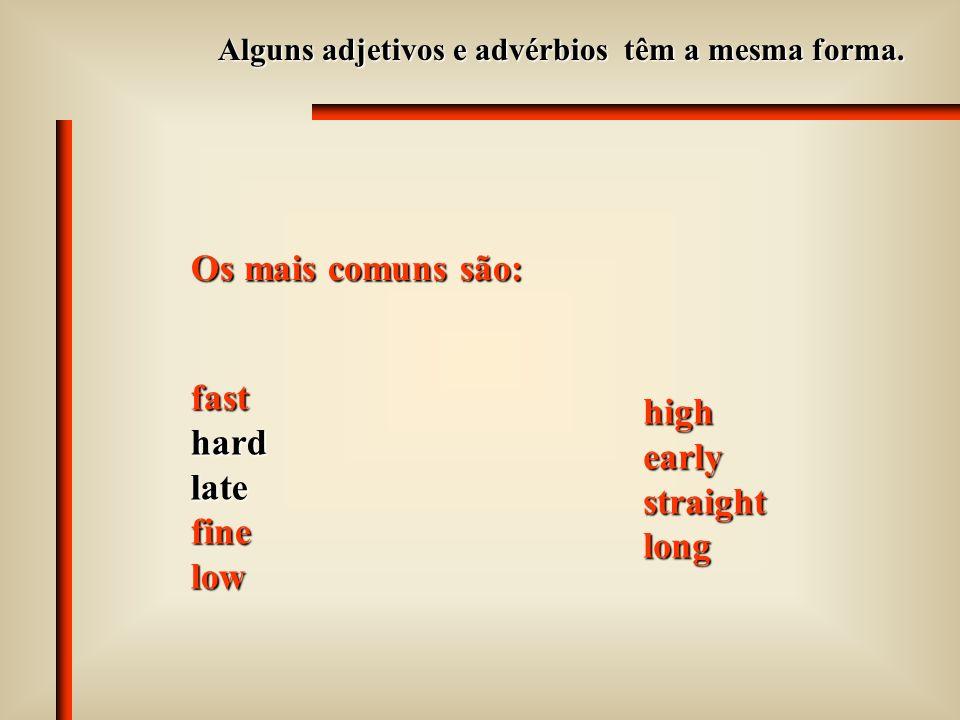 Alguns adjetivos e advérbios têm a mesma forma.
