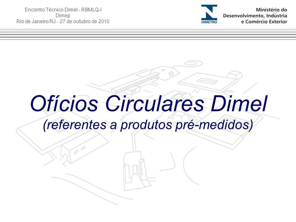 Encontro Técnico Dimel - RBMLQ-I Dimep Rio de Janeiro/RJ - 27 de outubro de 2010 Ofícios Circulares Dimel (referentes a produtos pré-medidos)
