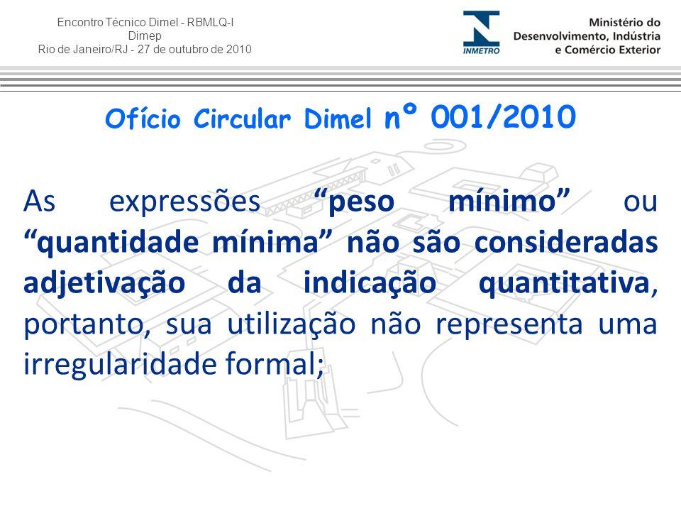 Encontro Técnico Dimel - RBMLQ-I Dimep Rio de Janeiro/RJ - 27 de outubro de 2010 Independente da expressão que precede a indicação quantitativa, todo produto pré-medido tem suas tolerâncias regulamentadas através de Portarias Inmetro, sejam genéricas ou específicas.