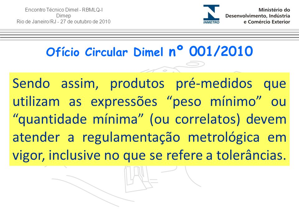 Encontro Técnico Dimel - RBMLQ-I Dimep Rio de Janeiro/RJ - 27 de outubro de 2010 Sendo assim, produtos pré-medidos que utilizam as expressões peso mín