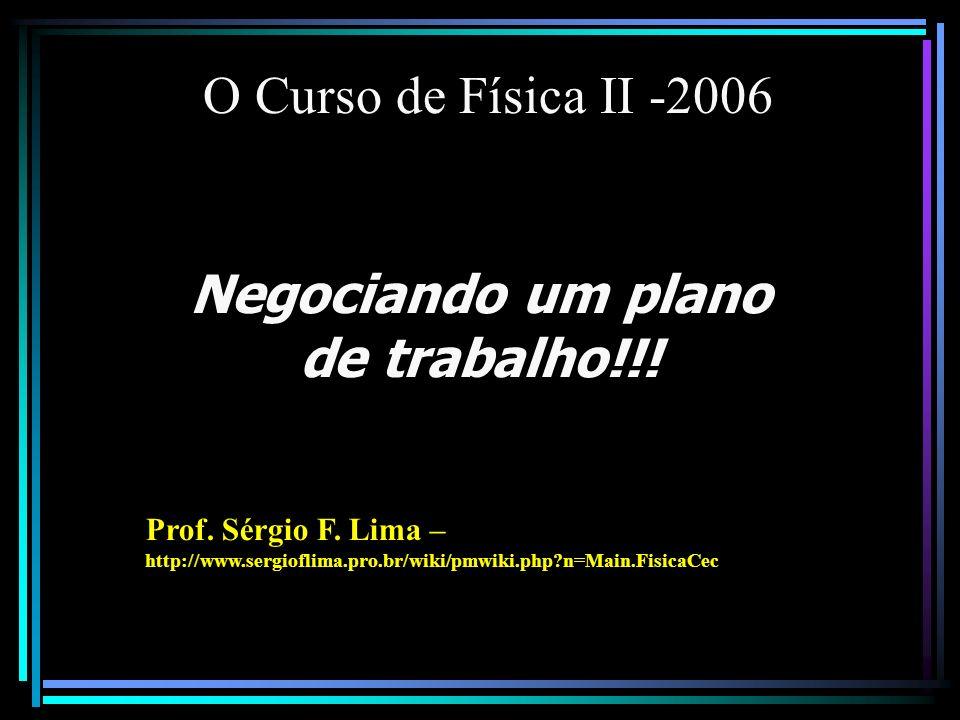 O Curso de Física II -2006 Negociando um plano de trabalho!!.