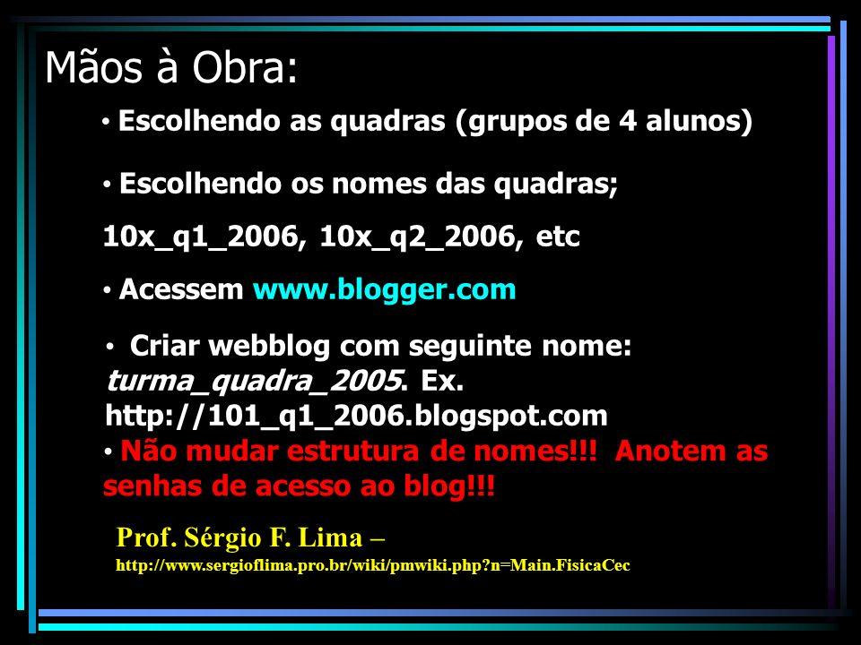 Mãos à Obra: Escolhendo as quadras (grupos de 4 alunos) Criar webblog com seguinte nome: turma_quadra_2005.