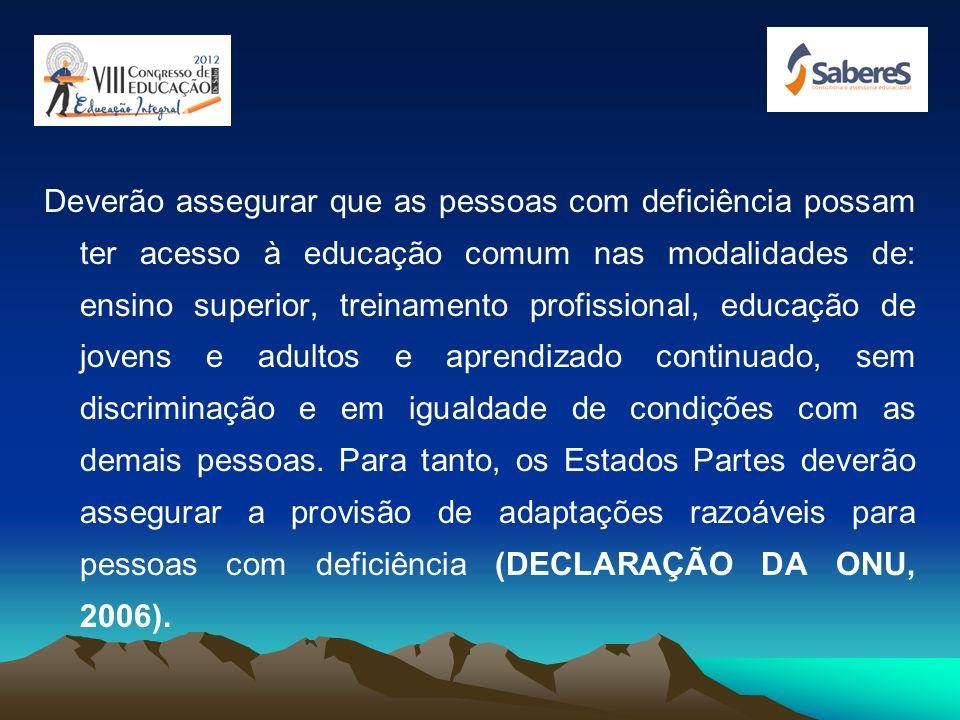 Declaração da ONU (...) reconhecem o direito das pessoas com deficiência à educação. (...) deverão assegurar um sistema educacional inclusivo em todos
