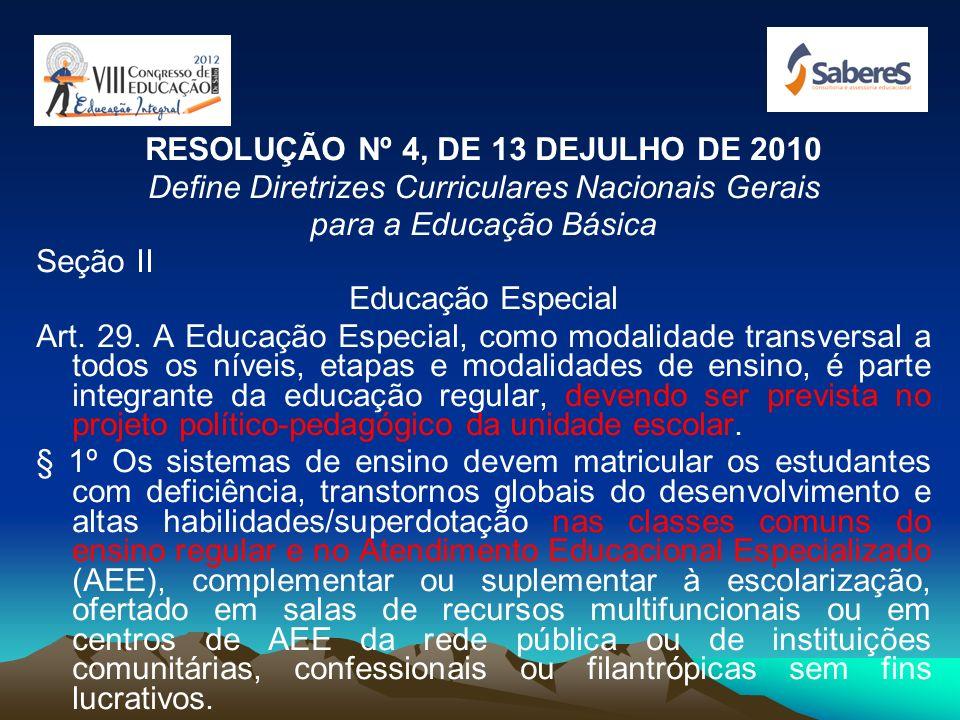 PARECER Nº 13 / 2009 Obrigatoriedade de matrícula no ensino regular Função complementar ou suplementar do AEE A conceituação do público-alvo, a defini