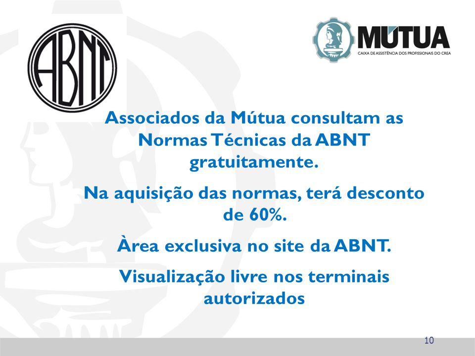 10 Associados da Mútua consultam as Normas Técnicas da ABNT gratuitamente. Na aquisição das normas, terá desconto de 60%. Àrea exclusiva no site da AB