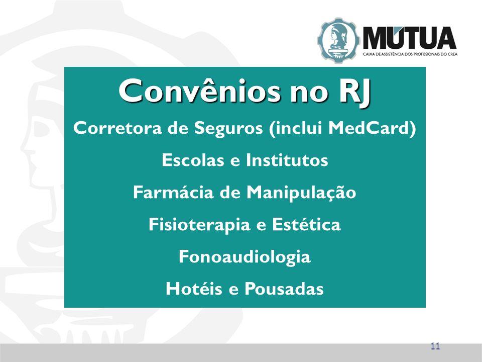 11 Convênios no RJ Corretora de Seguros (inclui MedCard) Escolas e Institutos Farmácia de Manipulação Fisioterapia e Estética Fonoaudiologia Hotéis e