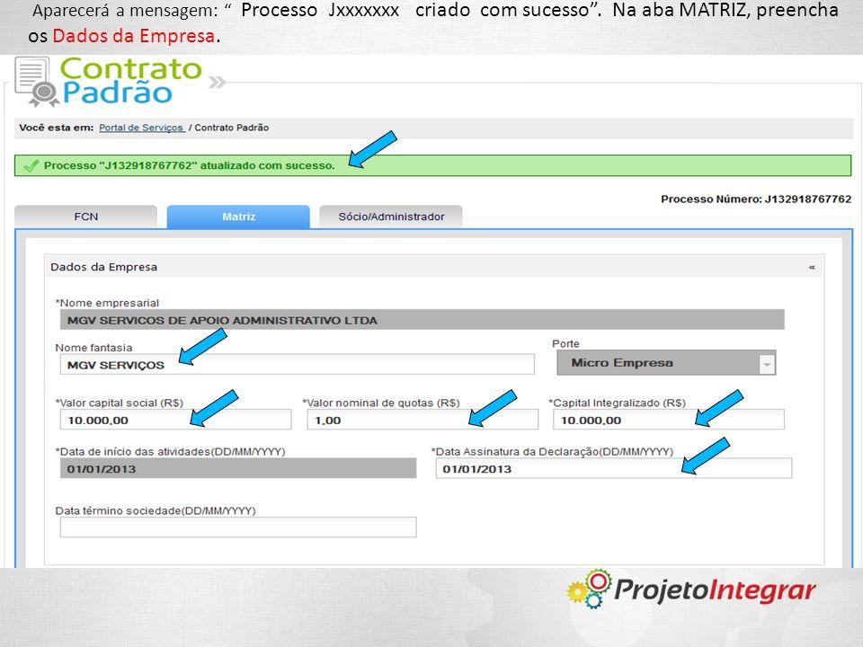 Aparecerá a mensagem: Processo Jxxxxxxx criado com sucesso. Na aba MATRIZ, preencha os Dados da Empresa.