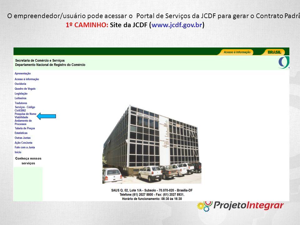 O empreendedor/usuário pode acessar o Portal de Serviços da JCDF para gerar o Contrato Padrão por dois caminhos: 1º CAMINHO: Site da JCDF (www.jcdf.go