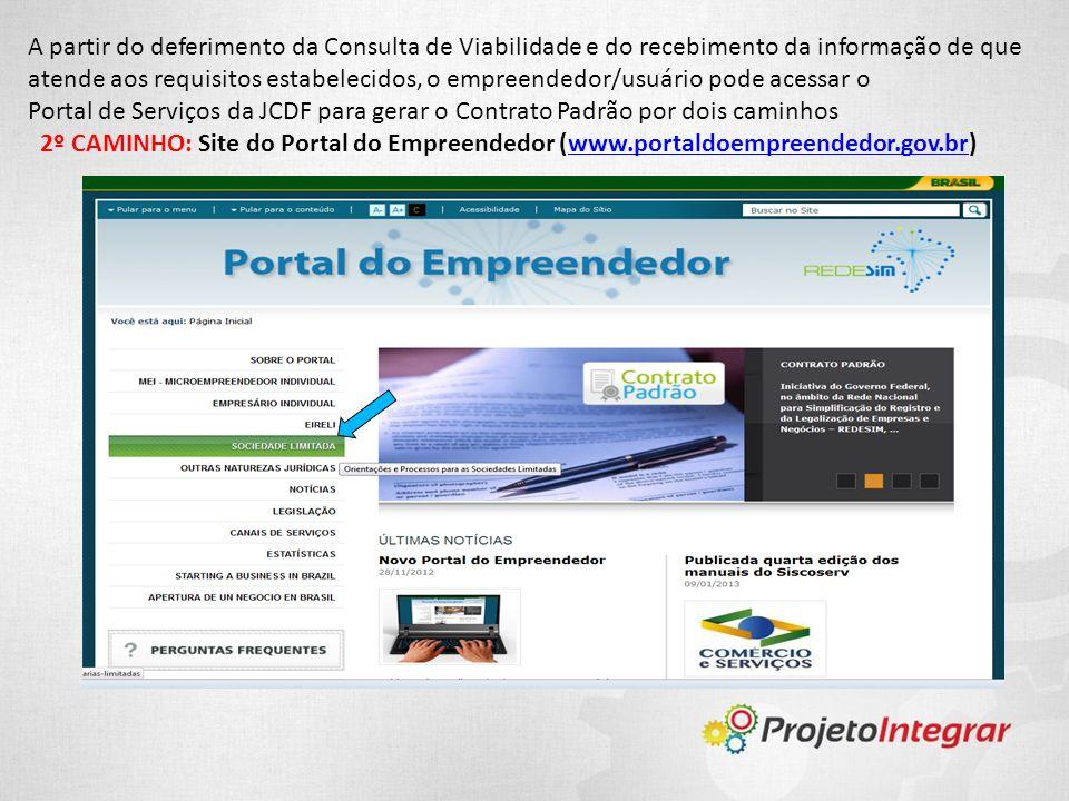 A partir do deferimento da Consulta de Viabilidade e do recebimento da informação de que atende aos requisitos estabelecidos, o empreendedor/usuário p