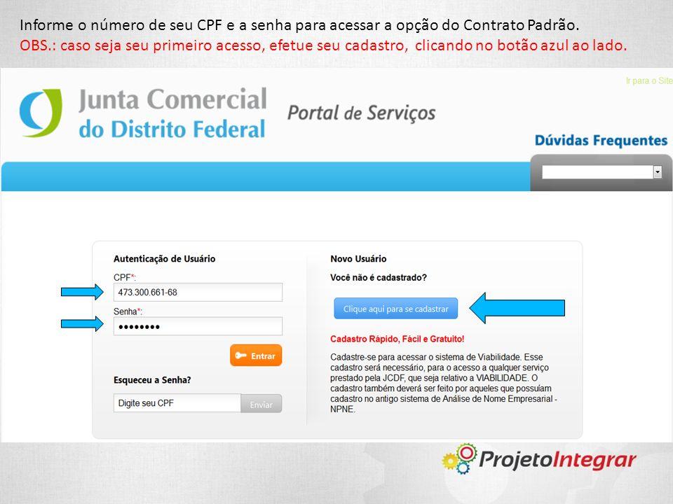 Informe o número de seu CPF e a senha para acessar a opção do Contrato Padrão. OBS.: caso seja seu primeiro acesso, efetue seu cadastro, clicando no b