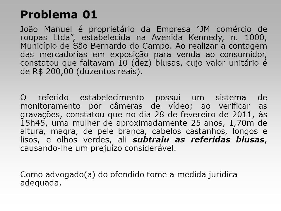 Problema 01 João Manuel é proprietário da Empresa JM comércio de roupas Ltda, estabelecida na Avenida Kennedy, n. 1000, Município de São Bernardo do C