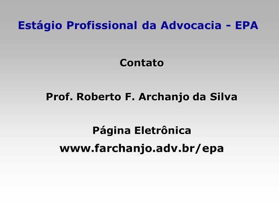 Estágio Profissional da Advocacia - EPA Contato Prof. Roberto F. Archanjo da Silva Página Eletrônica www.farchanjo.adv.br/epa