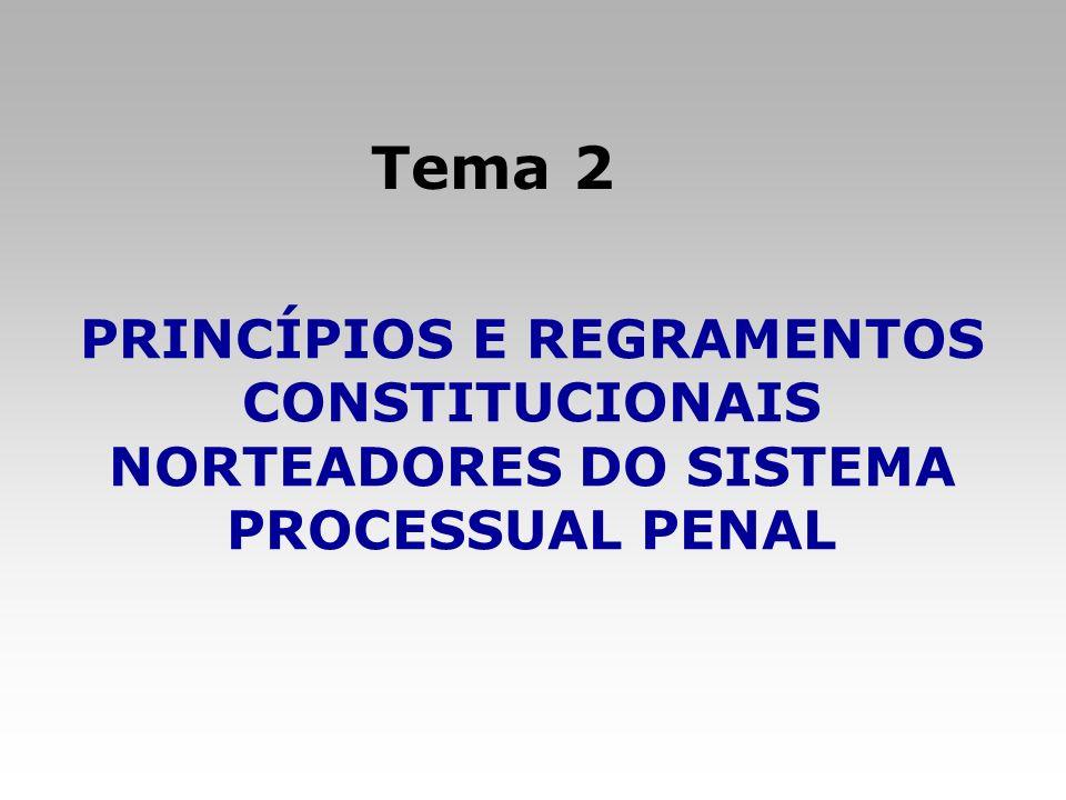 PRINCÍPIOS E REGRAMENTOS CONSTITUCIONAIS NORTEADORES DO SISTEMA PROCESSUAL PENAL Tema 2