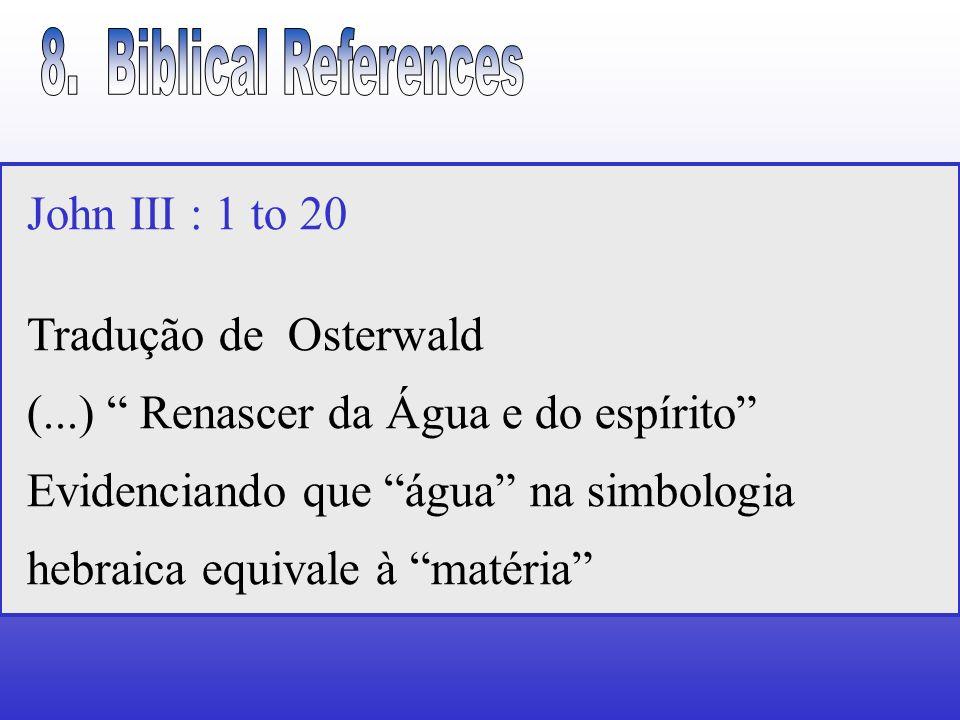 John III : 1 to 20 Tradução de Osterwald (...) Renascer da Água e do espírito Evidenciando que água na simbologia hebraica equivale à matéria