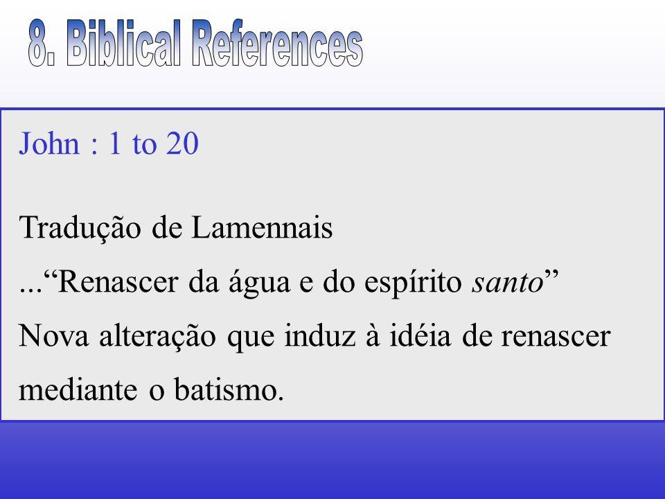 John : 1 to 20 Tradução de Lamennais...Renascer da água e do espírito santo Nova alteração que induz à idéia de renascer mediante o batismo.