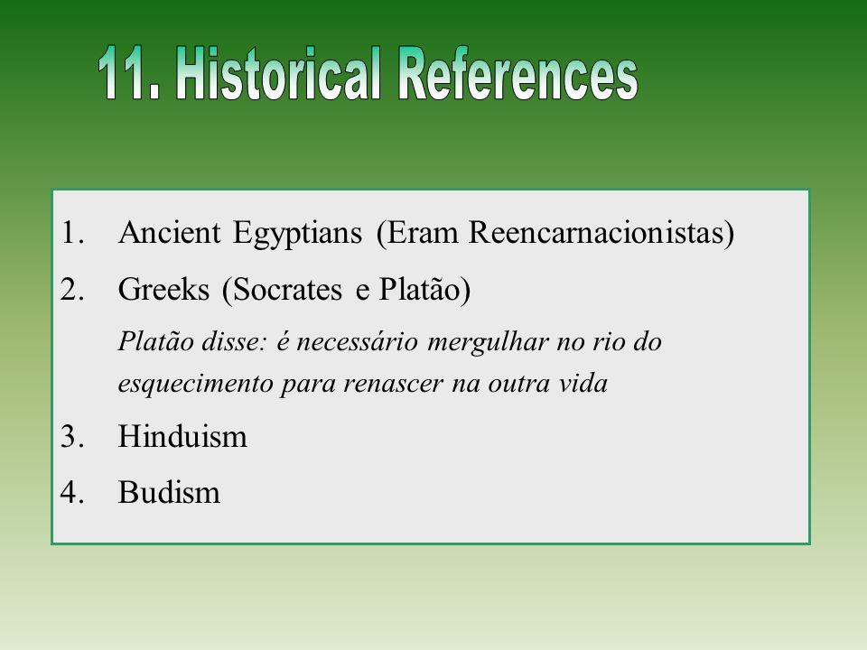 1.Ancient Egyptians (Eram Reencarnacionistas) 2.Greeks (Socrates e Platão) Platão disse: é necessário mergulhar no rio do esquecimento para renascer n