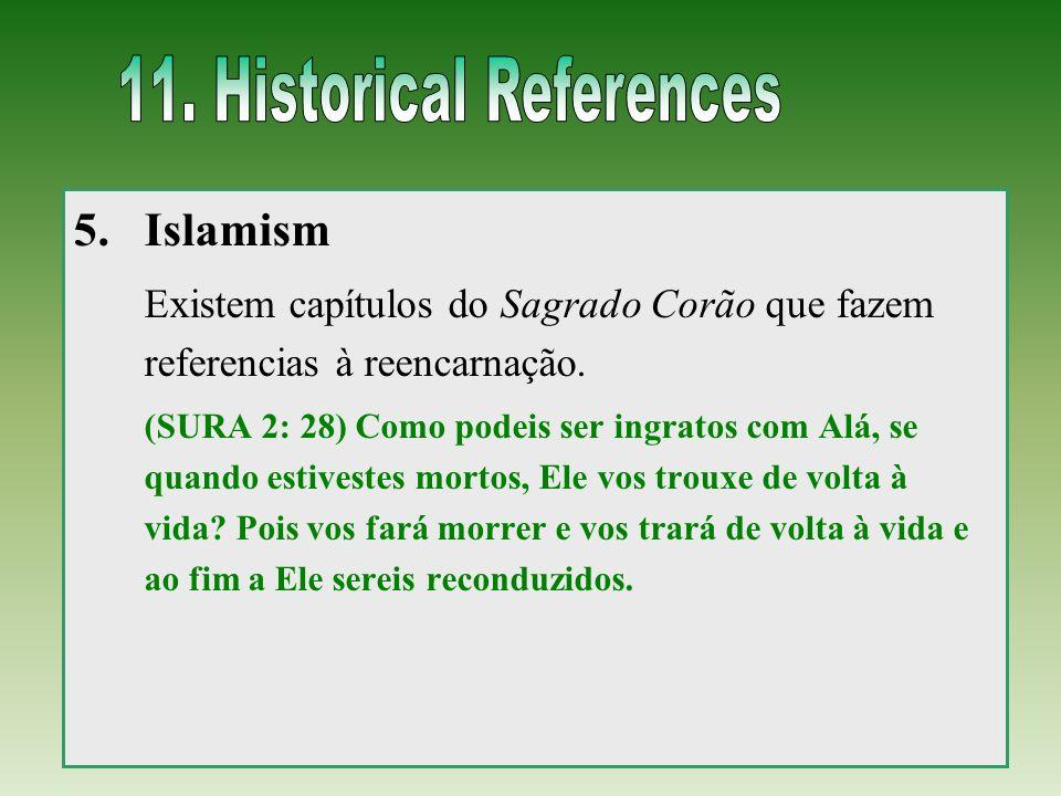 5.Islamism Existem capítulos do Sagrado Corão que fazem referencias à reencarnação. (SURA 2: 28) Como podeis ser ingratos com Alá, se quando estiveste