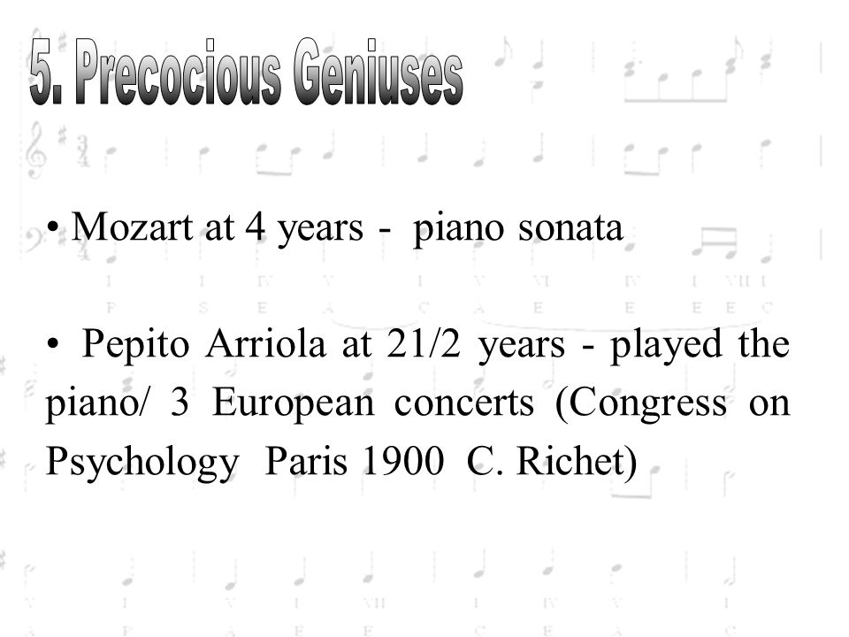 Mozart at 4 years - piano sonata Pepito Arriola at 21/2 years - played the piano/ 3 European concerts (Congress on Psychology Paris 1900 C. Richet)