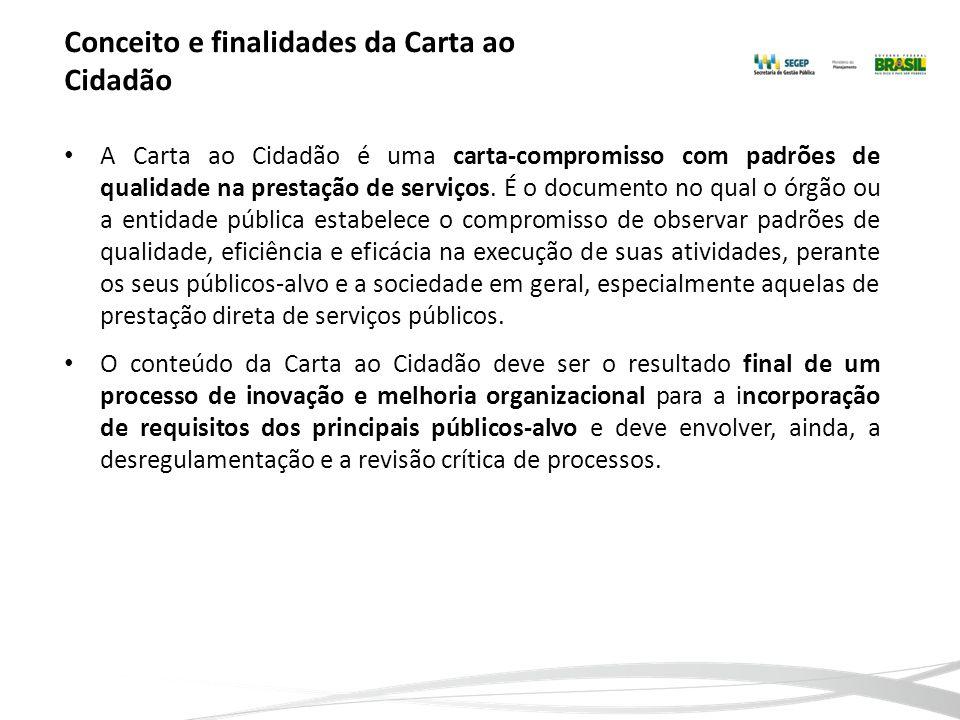 Conceito e finalidades da Carta ao Cidadão A Carta ao Cidadão é uma carta-compromisso com padrões de qualidade na prestação de serviços. É o documento