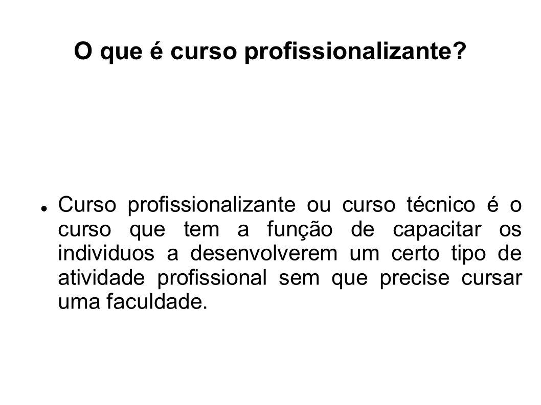 O que é curso profissionalizante? Curso profissionalizante ou curso técnico é o curso que tem a função de capacitar os individuos a desenvolverem um c