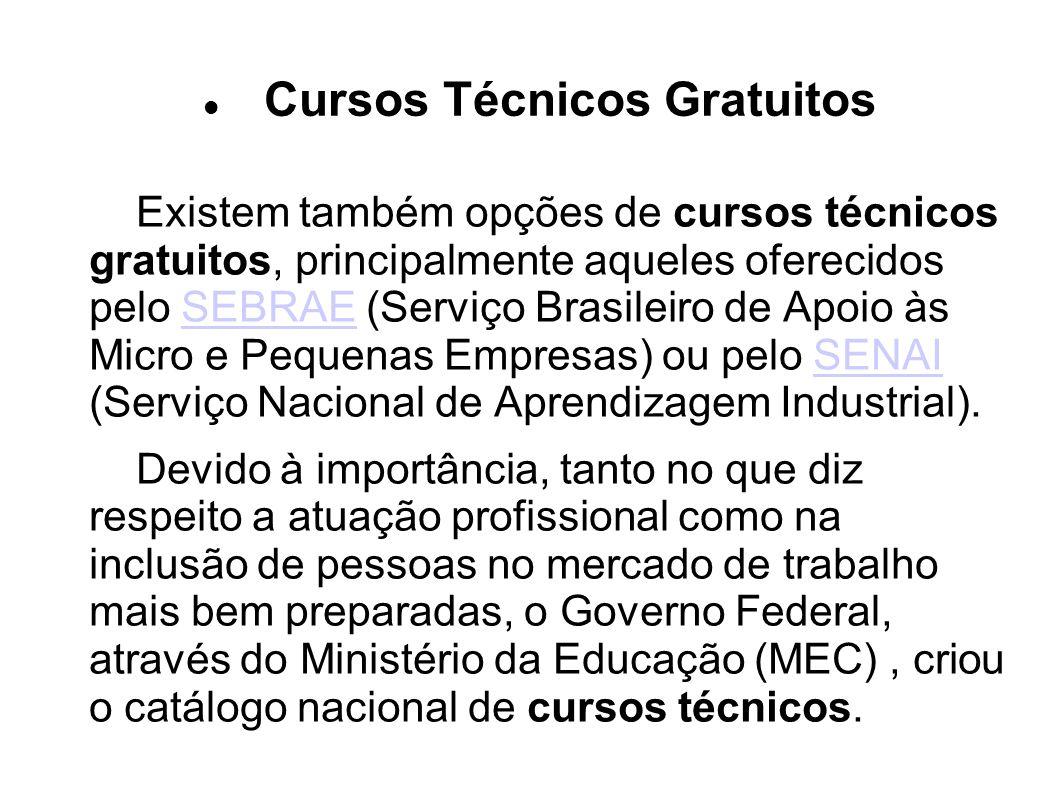 Cursos Técnicos Gratuitos Existem também opções de cursos técnicos gratuitos, principalmente aqueles oferecidos pelo SEBRAE (Serviço Brasileiro de Apo