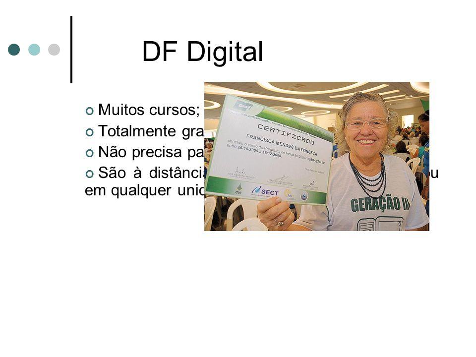 DF Digital Muitos cursos; Totalmente gratuitos; Não precisa passar em projeto seletivo; São à distância, podem ser feitos em casa ou em qualquer unida