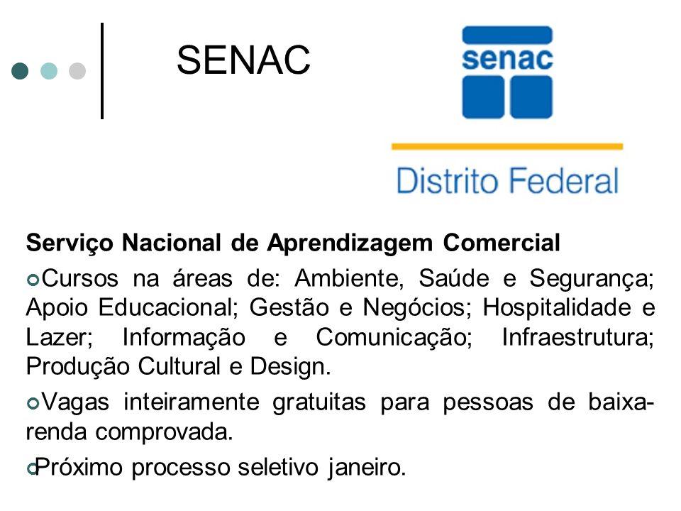 SENAC Serviço Nacional de Aprendizagem Comercial Cursos na áreas de: Ambiente, Saúde e Segurança; Apoio Educacional; Gestão e Negócios; Hospitalidade