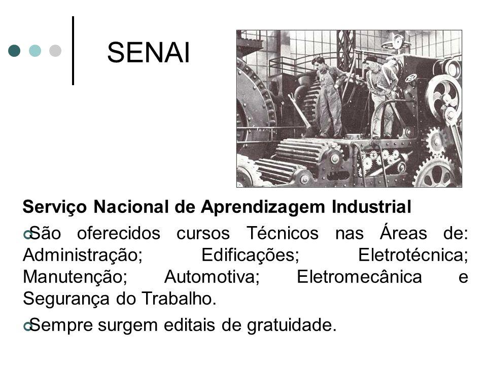 SENAI Serviço Nacional de Aprendizagem Industrial São oferecidos cursos Técnicos nas Áreas de: Administração; Edificações; Eletrotécnica; Manutenção;