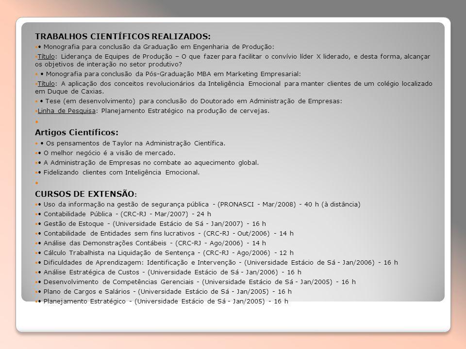 TRABALHOS CIENTÍFICOS REALIZADOS: Monografia para conclusão da Graduação em Engenharia de Produção: Título: Liderança de Equipes de Produção – O que f