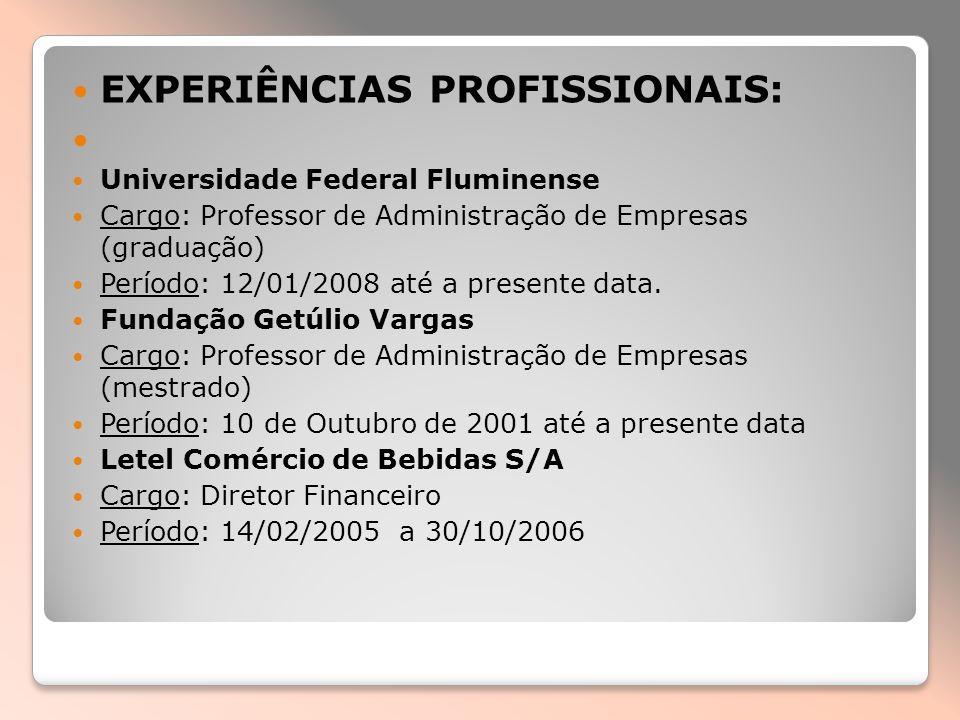 EXPERIÊNCIAS PROFISSIONAIS: Universidade Federal Fluminense Cargo: Professor de Administração de Empresas (graduação) Período: 12/01/2008 até a presen
