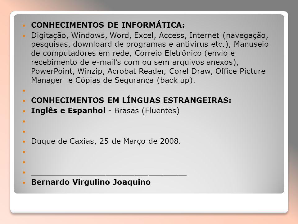 CONHECIMENTOS DE INFORMÁTICA: Digitação, Windows, Word, Excel, Access, Internet (navegação, pesquisas, downloard de programas e antivírus etc.), Manus