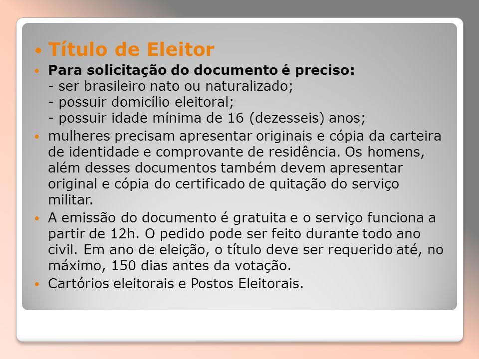 Título de Eleitor Para solicitação do documento é preciso: - ser brasileiro nato ou naturalizado; - possuir domicílio eleitoral; - possuir idade mínim